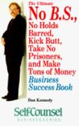 The Ultimate No B.S., No Holds Barred, Kick Butt, Take No Prisoners, and Make Lots of Money Business Success Book 0 9780889082786 0889082782