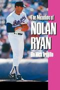 The Meaning of Nolan Ryan 1st Edition 9780890965757 0890965757