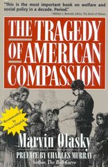 The Tragedy of American Compassion 1st Edition 9780895267252 089526725X