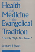 Health and Medicine in the Evangelical Tradition 1st edition 9781563380976 1563380978