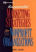 Successful Marketing Strategies For Nonprofit Organizations 1st edition 9780471105688 0471105686