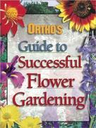 Ortho's Guide to Successful Flower Gardening 0 9780897212724 089721272X