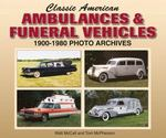 Classic American Ambulances and Funeral Vehicles 0 9781583882061 1583882065