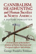 Cannibalism, Headhunting and Human Sacrifice in North America 0 9780911469332 0911469338