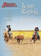 Team Roping with Jake and Clay 0 9780911647471 0911647473