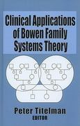 Clinical Applications of Bowen Family Systems Theory 0 9780789004680 0789004682