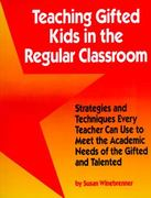 Teaching Gifted Kids in the Regular Classroom 1st Edition 9780915793471 0915793474