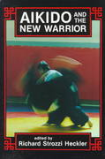 Aikido and the New Warrior 0 9780938190516 0938190512