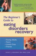 The Beginner's Guide to Eating Disorders Recovery 1st Edition 9780936077451 093607745X
