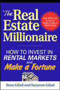 The Real Estate Millionaire: How to Invest in Rental Markets and Make a Fortune 1st edition 9780071465779 0071465774
