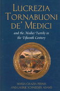 Lucrezia Tornabuoni De' Medici and the Medici Family in the Fifteenth Century 0 9780820476452 0820476455