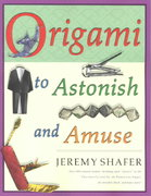 Origami to Astonish and Amuse 1st edition 9780312254049 0312254040