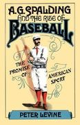 A. G. Spalding and the Rise of Baseball 0 9780195042207 0195042204