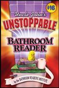Uncle John's Unstoppable Bathroom Reader 0 9781592231164 1592231160