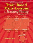 Trait-Based Mini-Lessons for Teaching Writing, Grades 2-4 0 9780439222471 0439222478
