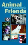 Animal Friends, Tail Wagging And Throat Purring Stories of Shelter And Rescue Pets 1st Edition 9780977379101 0977379108