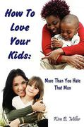 How to Love Your Kids More Than You Hate That Man 0 9780979389818 097938981X