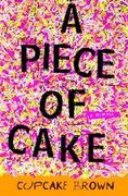 A Piece of Cake 1st Edition 9781400052288 1400052289