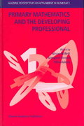 Primary Mathematics and the Developing Professional 1st edition 9781402019142 1402019149