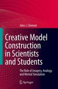Creative Model Construction in Scientists and Students 1st edition 9781402067112 1402067119