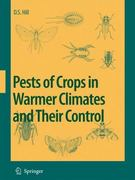 Pests of Crops in Warmer Climates and Their Control 1st edition 9781402067372 1402067372