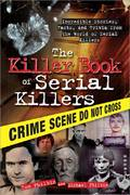 The Killer Book of Serial Killers 1st Edition 9781402241628 1402241623
