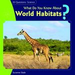 What Do You Know about World Habitats? 0 9781404241985 1404241981