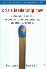 Crisis Leadership Now: A Real-World Guide to Preparing for Threats, Disaster, Sabotage, and Scandal 1st Edition 9780071596213 0071596216