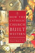 How the Catholic Church Built Western Civilization 1st Edition 9780895260383 0895260387