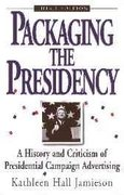 Packaging The Presidency 3rd edition 9780195089424 0195089421