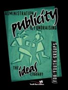 Administration, Publicity, and Fundraising 0 9780310220398 0310220394