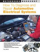 How to Diagnose and Repair Automotive Electrical Systems 0 9780760320990 0760320993