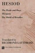 The Works and Days; Theogony; The Shield of Herakles 1st Edition 9780472081615 0472081616