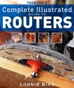 Taunton's Complete Illustrated Guide to Routers 0 9781561587667 1561587664