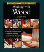 Taunton's Complete Illustrated Guide to Working with Wood 0 9781561586837 1561586838