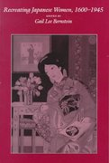 Recreating Japanese Women, 1600-1945 1st Edition 9780520910188 0520910184