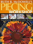 Ruth B. Mcdowell's Piecing Workshop 0 9781571203748 1571203745