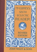 McGuffey's Sixth Eclectic Reader 1st edition 9780471288930 0471288934