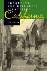 Conquests and Historical Identities in California, 1769-1936 1st Edition 9780520918443 0520918444