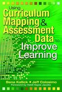 Using Curriculum Mapping and Assessment Data to Improve Learning 0 9781412927826 141292782X