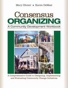 Consensus Organizing:  A Community Development Workbook 1st Edition 9781452245294 1452245290