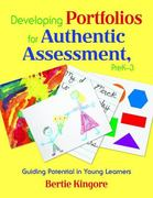 Developing Portfolios for Authentic Assessment, PreK-3 0 9781412954822 1412954827
