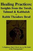 Healing Practices: Insights from the Torah, Talmud and Kabbalah 0 9781413474756 1413474756