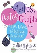 The Mates, Dates Guide to Life, Love, and Looking Luscious 0 9781416902799 1416902791