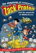 The Adventures of Commander Zack Proton and the Warlords of Nibblecheese 0 9781416913658 1416913653