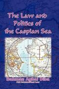 The Law and Politics of the Caspian Sea 0 9781419638237 1419638238