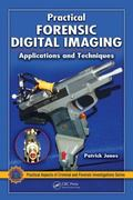 Practical Forensic Digital Imaging 1st edition 9781420060126 1420060120
