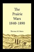 The Prairie Wars 1840-1890 0 9781425950828 1425950825