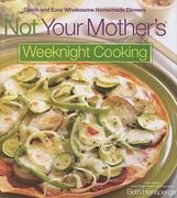 Not Your Mother's Weeknight Cooking 0 9781558323674 1558323678
