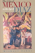 The City of Mexico in the Age of Diaz 1st Edition 9780292740488 0292740484